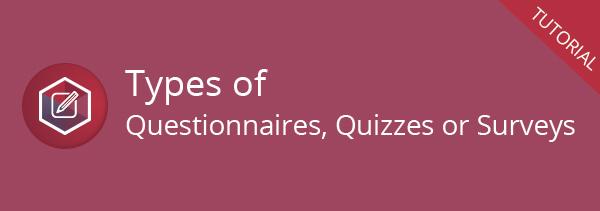 Types of Questionnaires, Quizzes or Surveys