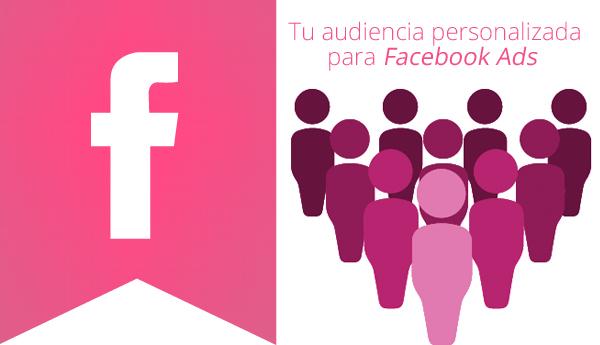 Facebook Ads y tu audiencia personalizada