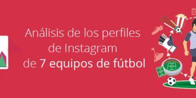 Análisis de los perfiles de Instagram de 7 equipos de fútbol